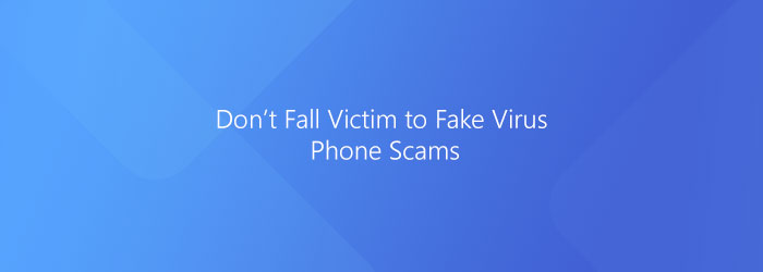 Fake Virus Phone Scam – Don't Fall Victim