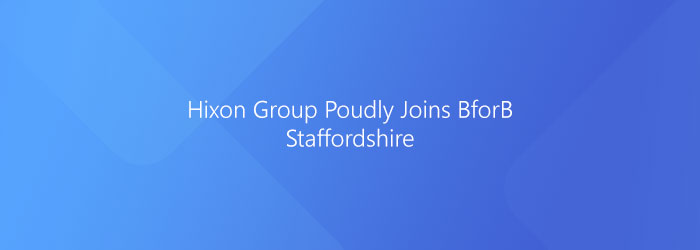 Hixon Group Joins BforB Staffs, Exciting Year Ahead.