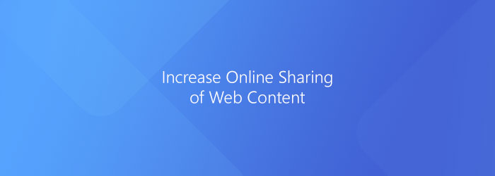 Increase Online Sharing of Web Content