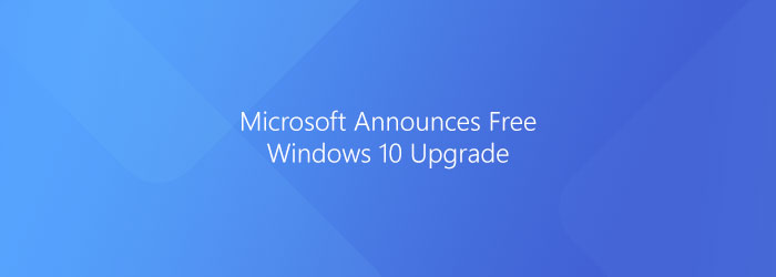 Microsoft announces free windows 10 upgrade