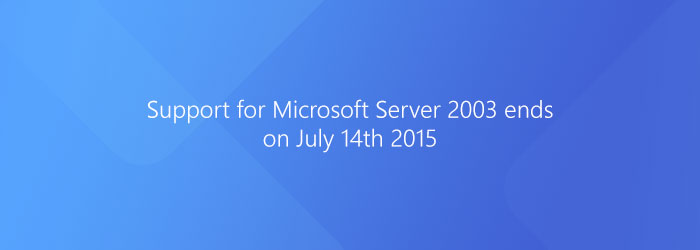 Support for Microsoft Server 2003 ends on July 14th, 2015. Are you ready?