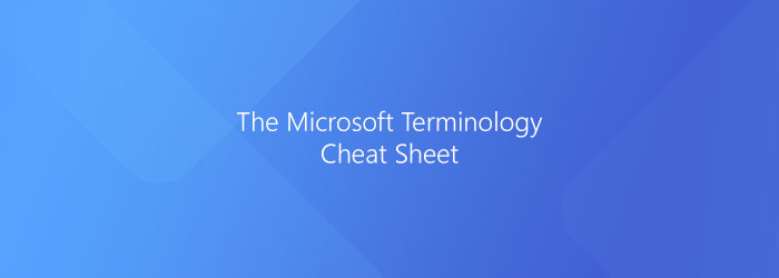 The Microsoft Terminology Cheat Sheet