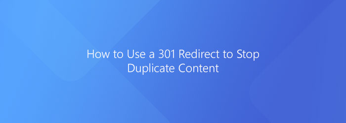 Using a 301 Redirect to Stop Duplicate Content