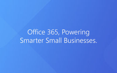 Office 365, Powering Smarter Small Businesses.