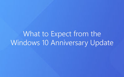 Everything you may have missed about the Windows 10 Anniversary Update
