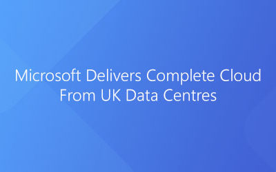 Microsoft delivers complete cloud from UK data centres!