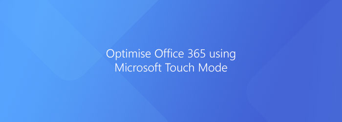 Touch Screen – Optimise Office 365
