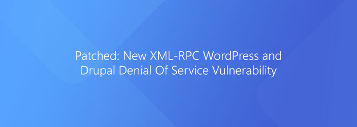 Patched: New XML-RPC WordPress and Drupal Denial Of Service Vulnerability