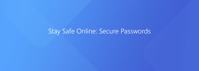 Stay Safe Online: Password Tips