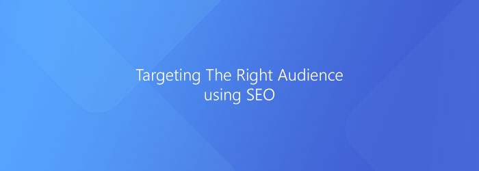 Targeting The Right Audience (SEO)